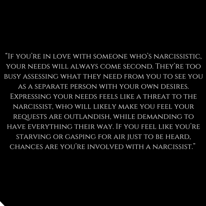 """If you_re in love with someone who_s narcissistic, your needs will always come second. They_re too busy assessing what they need from you to see you as a separate person with yo"